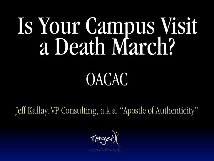 """Is Your Campus Visit   a Death March?                       OACACJeff Kallay, VP Consulting, a.k.a. """"Apostle of Authentici..."""