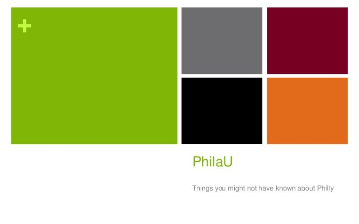 PhilaU<br />Things you might not have known about Philly<br />