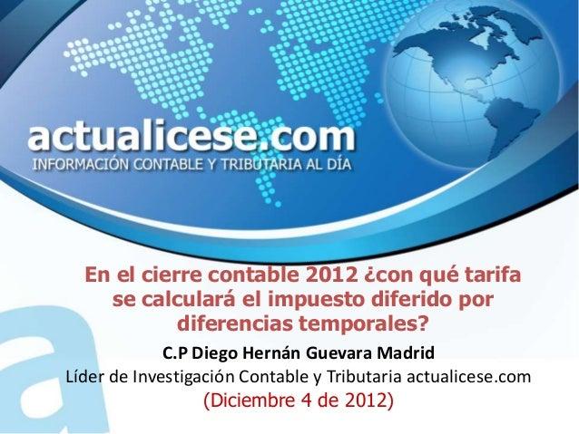 En el cierre contable 2012 ¿con qué tarifa    se calculará el impuesto diferido por            diferencias temporales?    ...