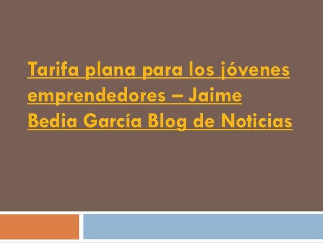 Tarifa plana para los jóvenesemprendedores – JaimeBedia García Blog de Noticias
