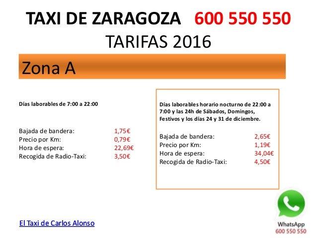TAXI DE ZARAGOZA 600 550 550                TARIFAS 2013 Zona ADías laborables de 7:00 a 22:00            Días laborables ...