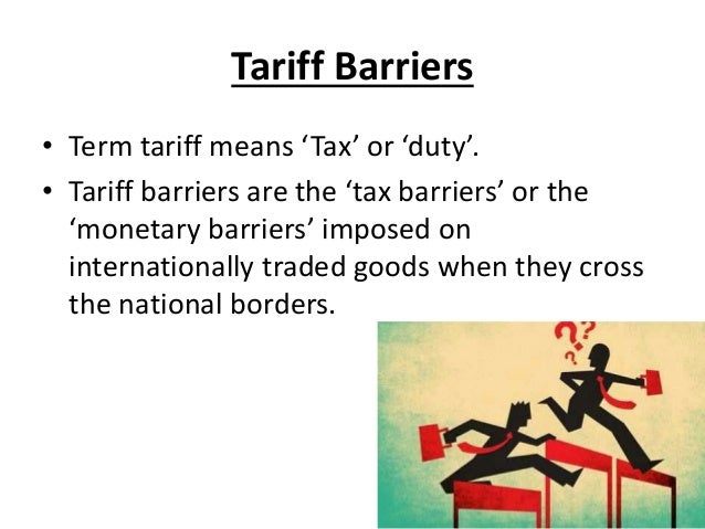 the tariff and non tariff barriers Non-tariff measures: barriers to trade and sanitary and phytosanitary measures non-tariff measures to trade: economic and policy issues for developing.