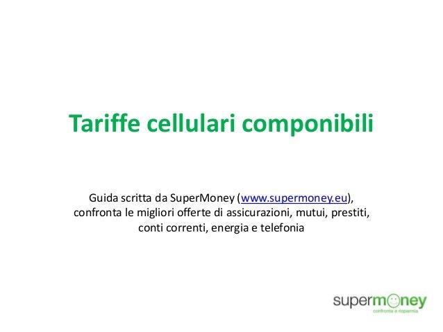 Tariffe cellulari componibili Guida scritta da SuperMoney (www.supermoney.eu), confronta le migliori offerte di assicurazi...