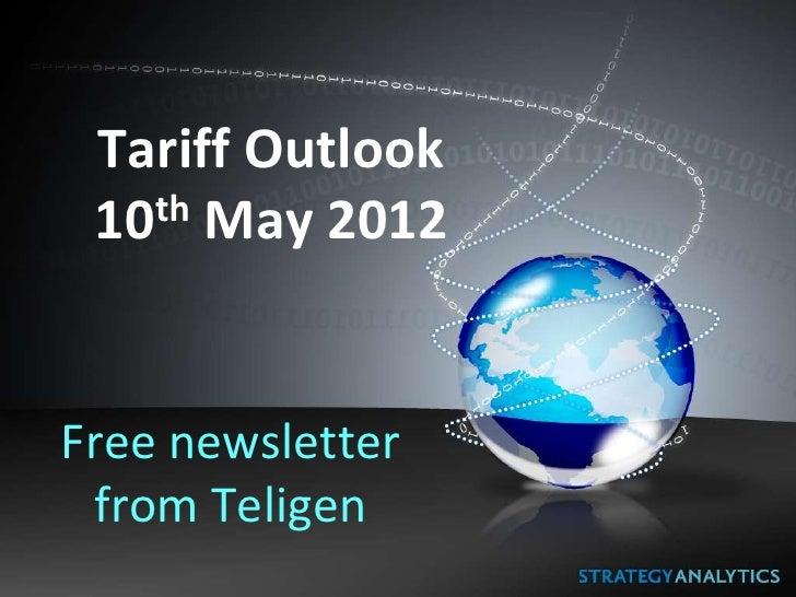 Tariff Outlook 10 th May 2012Free newsletter from Teligen