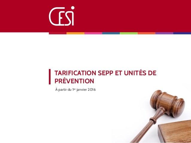 TARIFICATION SEPP ET UNITÉS DE PRÉVENTION À partir du 1er janvier 2016