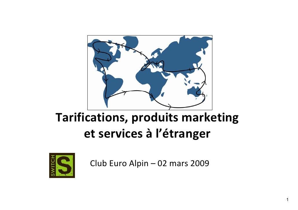 Tarifications, produits marketing       et services à l'étranger        Club Euro Alpin – 02 mars 2009