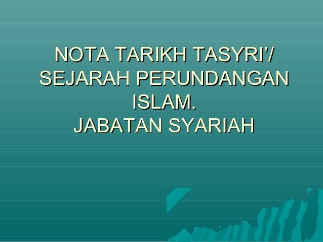 NOTA TARIKH TASYRI'/SEJARAH PERUNDANGAN        ISLAM.   JABATAN SYARIAH