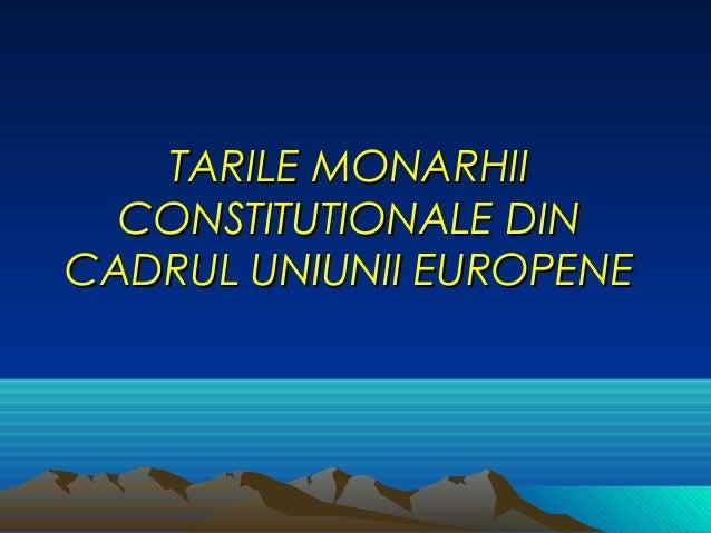 TARILE MONARHII  CONSTITUTIONALE DINCADRUL UNIUNII EUROPENE