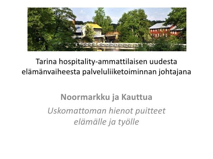 Tarina hospitality-ammattilaisen uudestaelämänvaiheesta palveluliiketoiminnan johtajana          Noormarkku ja Kauttua    ...