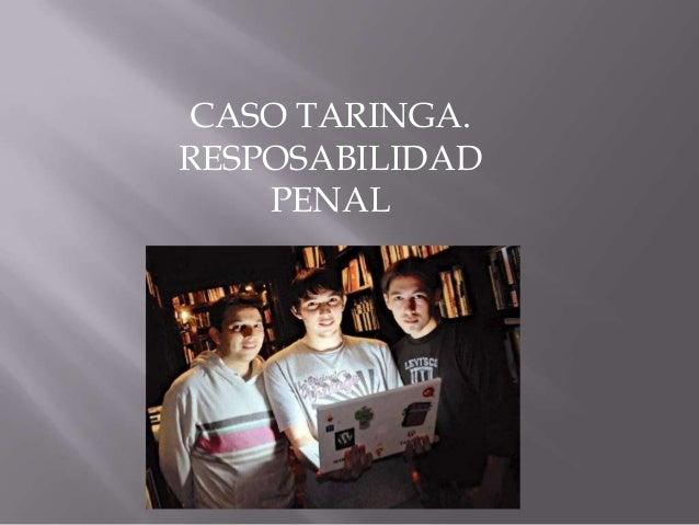 CASO TARINGA.RESPOSABILIDADPENAL