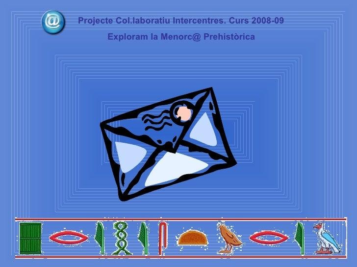 TENIU UN   MISSATGE Projecte Col.laboratiu Intercentres. Curs 2008-09 Exploram la Menorc@ Prehistòrica