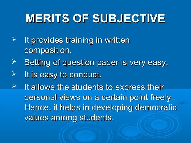merits and demerits of essay type examination This essay will firstly, discuss student freedom as one of the main advantages of this and secondly, outline decreasing levels of face to face contact as one of the main disadvantages one of the principle advantages of an increase in the use electronic devices in education is the autonomy it provides students.