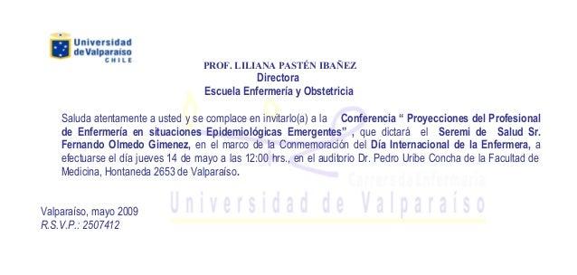 PROF. LILIANA PASTÉN IBAÑEZ Directora Escuela Enfermería y Obstetricia Saluda atentamente a usted y se complace en invitar...