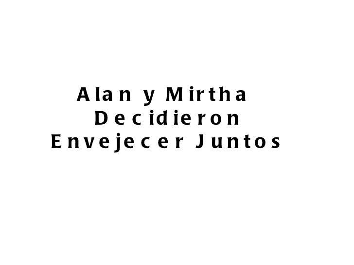 Alan y Mirtha  Decidieron Envejecer Juntos