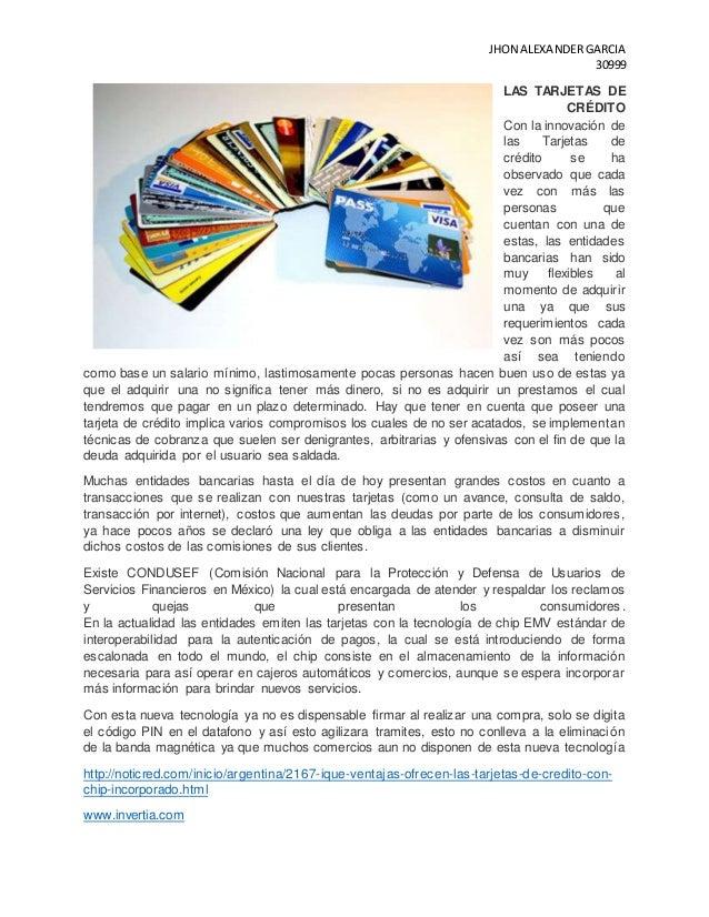 JHON ALEXANDERGARCIA 30999 LAS TARJETAS DE CRÉDITO Con la innovación de las Tarjetas de crédito se ha observado que cada v...