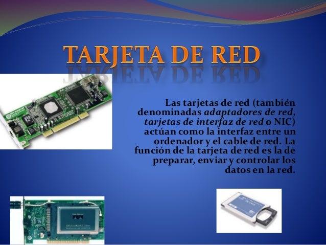 Las tarjetas de red (también denominadas adaptadores de red, tarjetas de interfaz de red o NIC) actúan como la interfaz en...