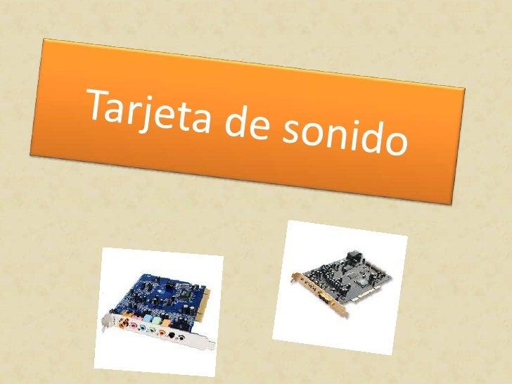 ¿Qué es una tarjeta de sonido?•   Una tarjeta de sonido o placa de sonido es una tarjeta de expansión para los    ordenado...