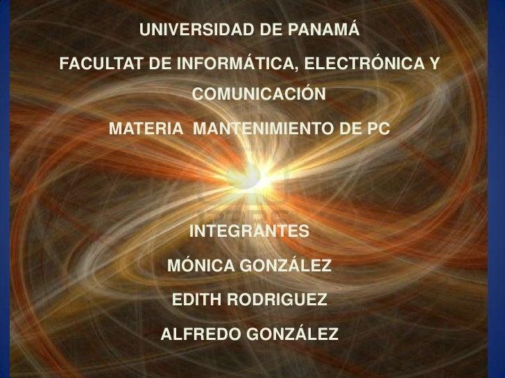 UNIVERSIDAD DE PANAMÁFACULTAT DE INFORMÁTICA, ELECTRÓNICA Y             COMUNICACIÓN    MATERIA MANTENIMIENTO DE PC       ...
