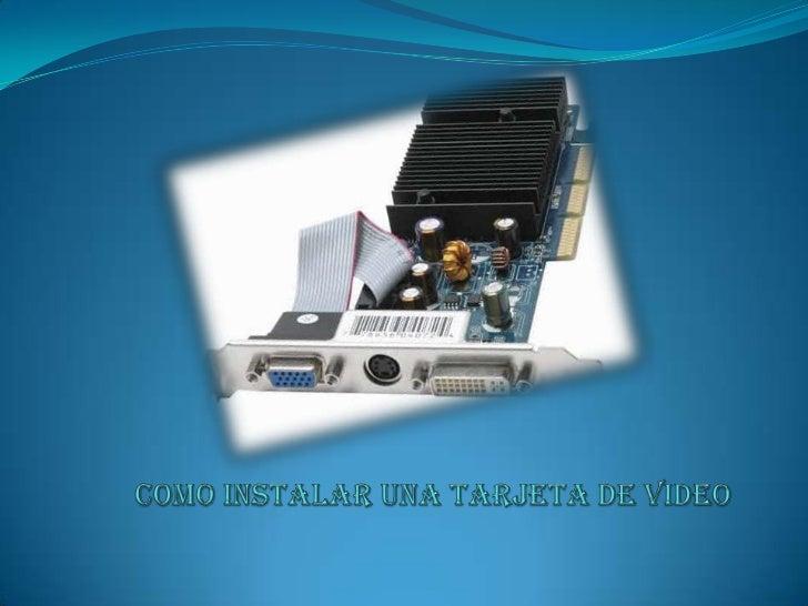 A veces el      procedimiento  llevado a cabo por    los usuarios a la hora de instalar una   tarjeta o placa de   video s...