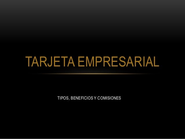 TIPOS, BENEFICIOS Y COMISIONES TARJETA EMPRESARIAL