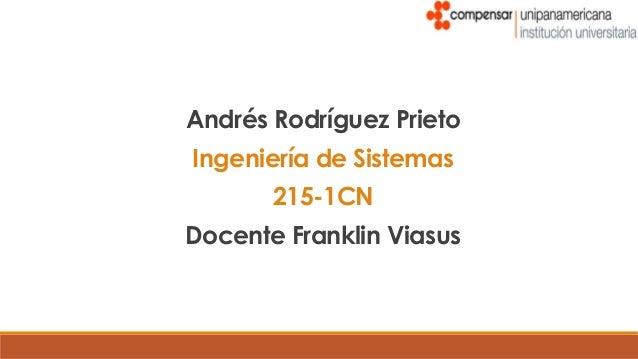Andrés Rodríguez PrietoIngeniería de Sistemas       215-1CNDocente Franklin Viasus