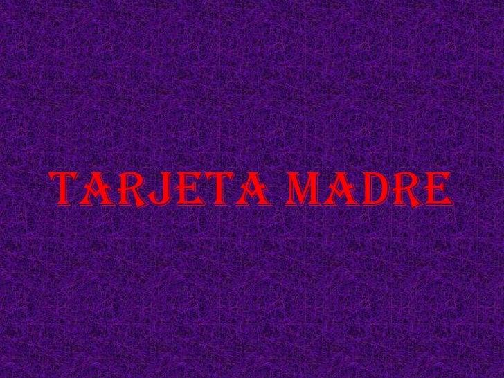 TARJETA MADRE<br />