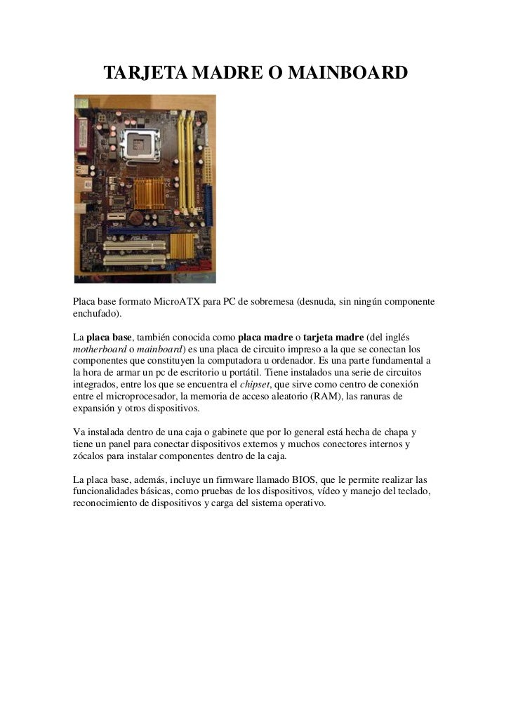 TARJETA MADRE O MAINBOARDPlaca base formato MicroATX para PC de sobremesa (desnuda, sin ningún componenteenchufado).La pla...