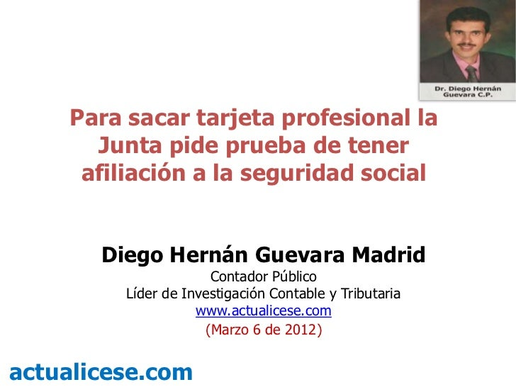 Para sacar tarjeta profesional la      Junta pide prueba de tener     afiliación a la seguridad social       Diego Hernán ...