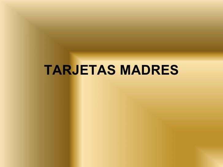 TARJETAS MADRES