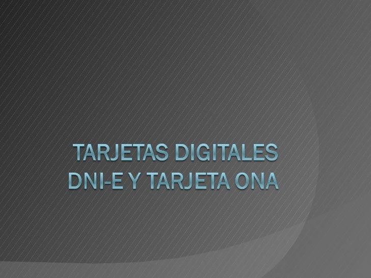 Tarjetas  Digitales  DNIe y  ONA
