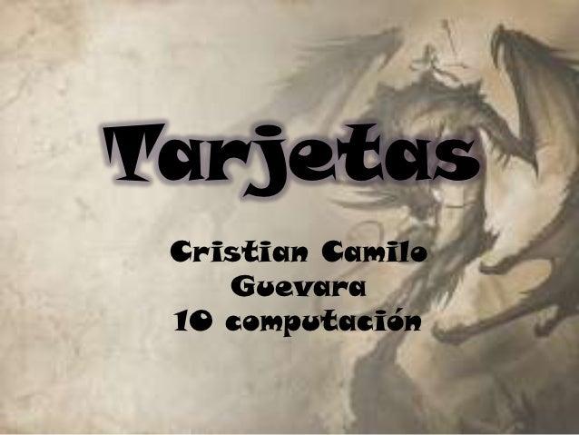 Tarjetas Cristian Camilo    Guevara 10 computación
