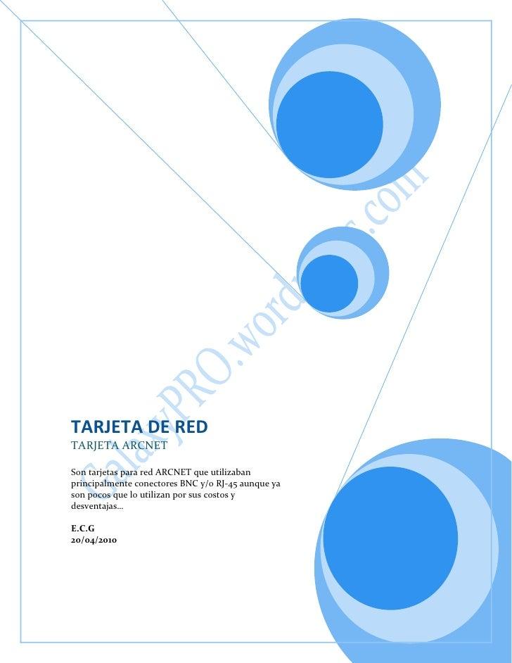 TARJETA DE REDTARJETA ARCNETSon tarjetas para red ARCNET que utilizaban principalmente conectores BNC y/o RJ-45 aunque ya ...