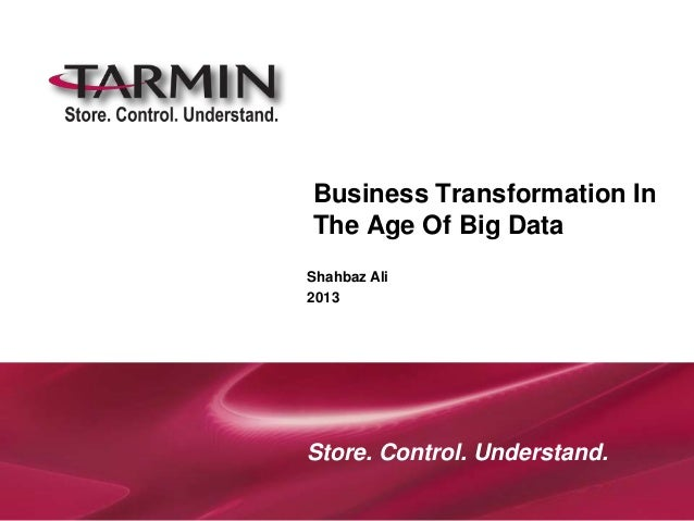 Business Transformation InThe Age Of Big DataShahbaz Ali2013Store. Control. Understand.