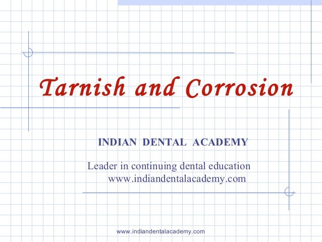 Tarnish and Corrosion INDIAN DENTAL ACADEMY Leader in continuing dental education www.indiandentalacademy.com www.indiande...