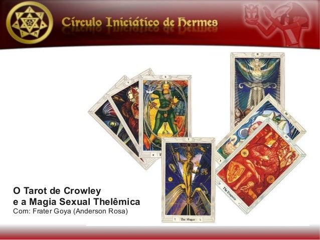 O Tarot de Crowleye a Magia Sexual ThelêmicaCom: Frater Goya (Anderson Rosa)