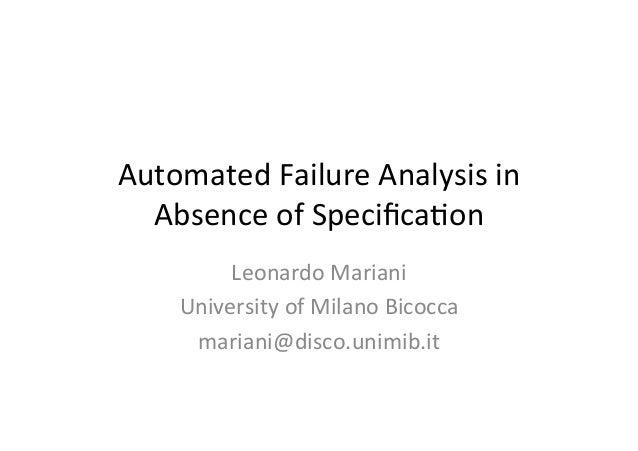 Automated  Failure  Analysis  in   Absence  of  Specifica7on   Leonardo  Mariani   University  of  Mi...