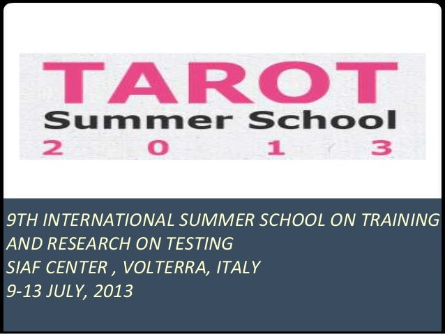 9TH INTERNATIONAL SUMMER SCHOOL ON TRAINING AND RESEARCH ON TESTING SIAF CENTER , VOLTERRA, ITALY 9-13 JULY, 2013