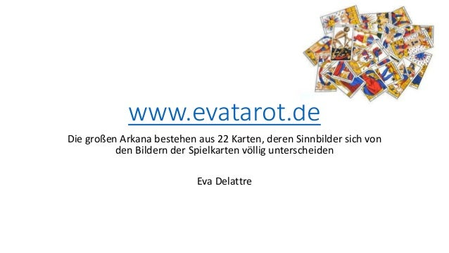 www.evatarot.de Die großen Arkana bestehen aus 22 Karten, deren Sinnbilder sich von den Bildern der Spielkarten völlig unt...
