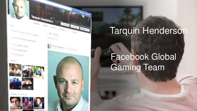 Tarquin Henderson Facebook Global Gaming Team