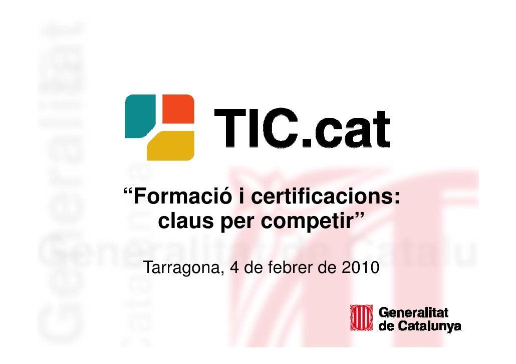 """""""Formació i certificacions:    claus per competir""""   Tarragona, 4 de febrer de 2010"""