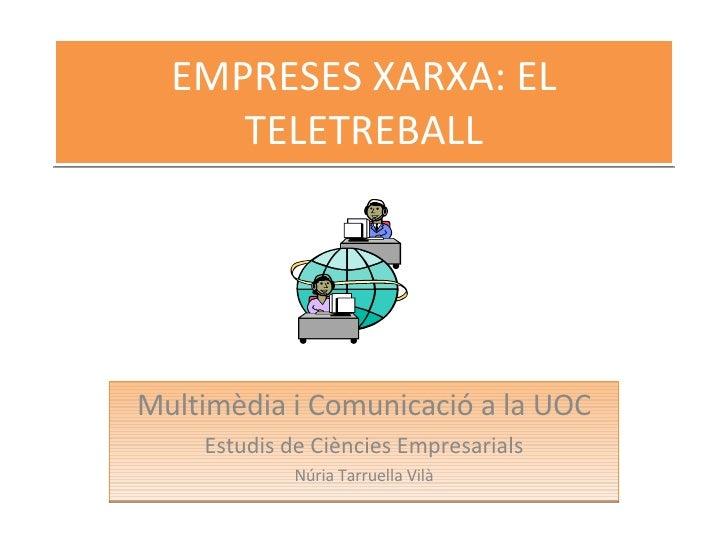 EMPRESES XARXA: EL TELETREBALL Multimèdia i Comunicació a la UOC Estudis de Ciències Empresarials Núria Tarruella Vilà