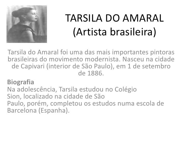 TARSILA DO AMARAL                    (Artista brasileira)Tarsila do Amaral foi uma das mais importantes pintorasbrasileira...