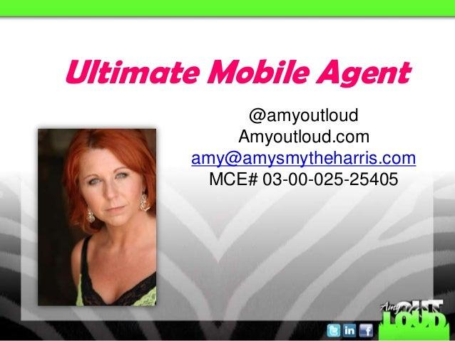 @amyoutloud Amyoutloud.com amy@amysmytheharris.com MCE# 03-00-025-25405 Ultimate Mobile Agent