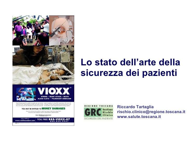 Lo stato dell'arte della sicurezza dei pazienti Riccardo Tartaglia [email_address] www.salute.toscana.it Programma seminar...