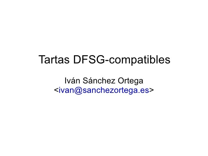 Tartas DFSG-compatibles Iván Sánchez Ortega < [email_address] >