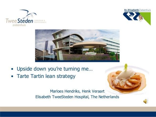 "Bottom Up, or ""Tarte Tatin"" strategy for implementing Lean in St Elisabeth Hospital in Tilburg, The Netherlands."