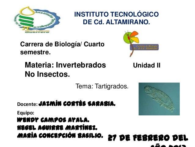 INSTITUTO TECNOLÓGICO                    DE Cd. ALTAMIRANO. Carrera de Biología/ Cuarto semestre.   Materia: Invertebrados...