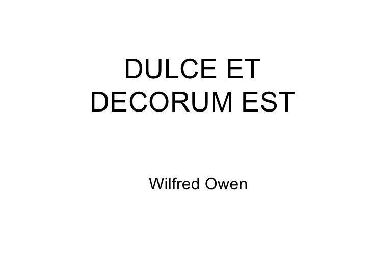 graphic imagery as a means of depicting the violence of war in wilfred owens poem dulce et decorum e 48 quotes from wilfred owen: ' dulce et decorum est bent double, like lies, patriotism, violence, war 34 likes like poem, war 10 likes.