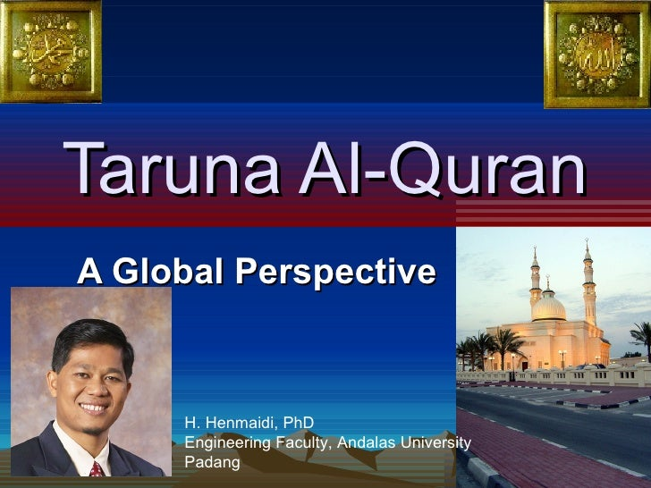Taruna Al-Quran A Global Perspective H. Henmaidi, PhD Engineering Faculty, Andalas University Padang