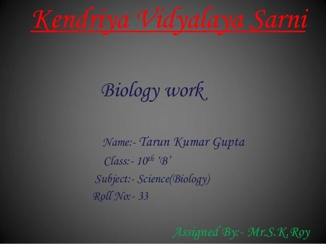 Kendriya Vidyalaya Sarni Biology work Name:- Tarun Kumar Gupta Class:- 10th 'B' Subject:- Science(Biology) Roll No:- 33 As...